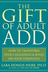 The Gift of Adult ADD | Honos-Webb, Lara, Ph.D. |