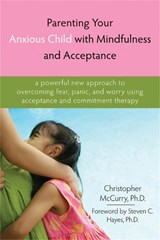Parenting Your Anxious Child With Mindfulness and Acceptance | Christopher McCurry |