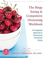 The Binge Eating and Compulsive Overeating Workbook | Carolyn Coker Ross |
