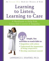 Learning to Listen, Learning to Care | Shapiro, Lawerence E., Ph.D. |
