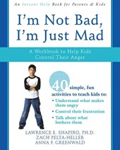 I'm Not Bad, I'm Just Mad | Shapiro, Lawrence E. ; Pelta-heller, Zach ; Greenwald, Anna F. |