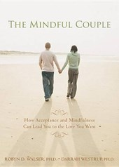 The Mindful Couple | Walser, Robyn D., Ph.D. ; Westrup, Darrah, Ph.D. |