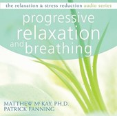 Progressive Relaxation and Breathing | Mckay, Matthew ; Fanning, Patrick |