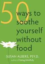 50 Ways To Soothe Yourself Without Food | Psy.D. Albers Susan |