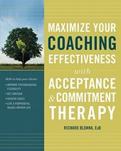 Maximize Your Coaching Effectiveness With Acceptance and Commitement Therapy | Richard Blonna |