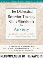 The Dialectical Behavior Therapy Skills Workbook for Anxiety | Chapman, Alexander ; Gratz, Kim L., Ph.D. ; Tull, Matthew T., Ph.D. |