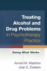 Treating Alcohol And Drug Problems in Psychotherapy Practice | Washton, Arnold M. ; Zweben, Joan E. |