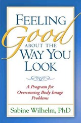 Feeling Good About the Way You Look | Wilhelm, Sabine, Ph.D. |