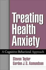 Treating Health Anxiety | Steven Taylor ; Gordon J. G. Asmundson |