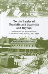 To the Battles of Franklin and Nashville and Beyond | Cooling, Benjamin Franklin, Iii |