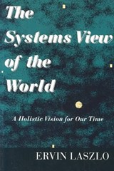 The Systems View of the World | Ervin Laszlo |