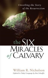 The Six Miracles of Calvary | William R. Nicholson |