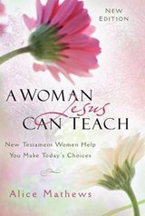 A Woman Jesus Can Teach | Alice Mathews |