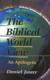 The Biblical World View | Daniel C. Juster |