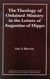 The Theology of Ordained Ministry in the Letters of Augustine of Hippo | Lee Francis Bacchi |
