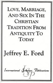 Love, Marriage, and Sex in the Christian Tradition from Antiquity to Today