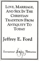 Love, Marriage, and Sex in the Christian Tradition from Antiquity to Today | Jeffrey E. Ford |