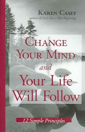 Change Your Mind And Your Life Will Follow | Karen Casey |