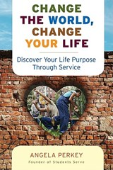 Change the World, Change Your Life | Angela Perkey |