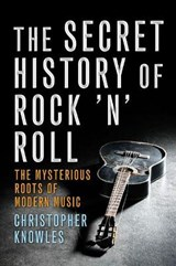 The Secret History of Rock 'n' Roll | Christopher Knowles |