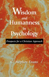 Wisdom and Humanness in Psychology | C. Stephen Evans |