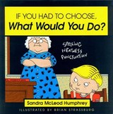 If You Had to Choose, What Would You Do? | Sandra McLeod Humphrey |
