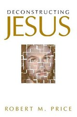 Deconstructing Jesus | Robert M. Price |
