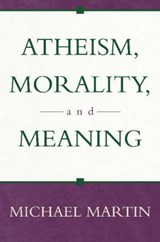 Atheism, Morality, and Meaning | Michael Martin |