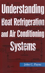 Understanding Boat Refrigeration and Air Conditioning Systems | John C. Payne |