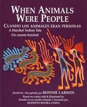 When Animals Were People/Cuando Los Animales Eran Personas