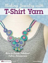 Making Jewelry with T-Shirt Yarn | Lorine Mason |