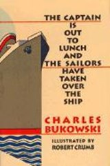 The Captain Is Out to Lunch and the Sailors Have Taken over the Ship | Bukowski, Charles ; Crumb, R. |
