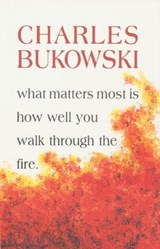 What Matters Most is How Well You | Charles Bukowski |