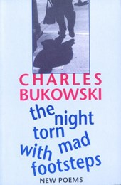The Night Torn Mad With Footsteps | Charles Bukowski |