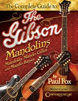The Complete Guide to the Gibson Mandolins | Paul Fox |