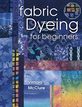 Fabric Dyeing for Beginners | Vimala McClure |