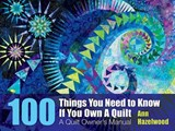 100 Things To Know If You Own A Quilt | Ann Hazelwood |