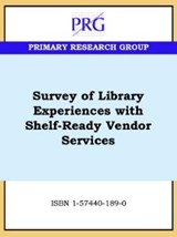 Survey of Library Experiences with Shelf-Ready Vendor Services | Primary Research Group Staff |