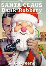 The Santa Claus Bank Robbery | A. C. Greene |
