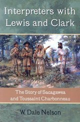 Interpreters With Lewis And Clark | Nelson, Dale W. ; Nelson, W. Dale |