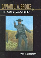Captain J.A. Brooks, Texas Ranger | Paul N. Spellman |