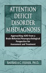 Attention Deficit Disorder Misdiagnosis | Barbara C. Fisher |