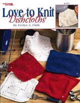 Love to Knit Dishcloths | Evelyn A. Clark |