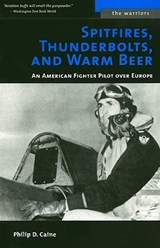 Spitfires, Thunderbolts, and Warm Beer | Philip D. Caine |