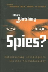 Who's Watching The Spies? | Johnson, Loch K.; Born, Hans; Leigh, Ian |