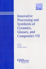 Innovative Processing and Synthesis of Ceramics, Glasses, and Composites VII | Jitendra P. Singh |