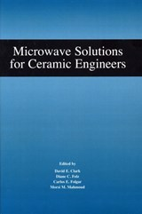 Microwave Solutions for Ceramic Engineers | David E. Clark |