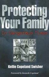 Protecting Your Family in Dangerous Times | Kellie Copeland Swisher |