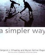 A Simpler Way | Wheatley, Margaret J. ; Kellner-Rogers, Myron |