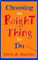 Choosing the Right Thing to Do | David A. Shapiro |